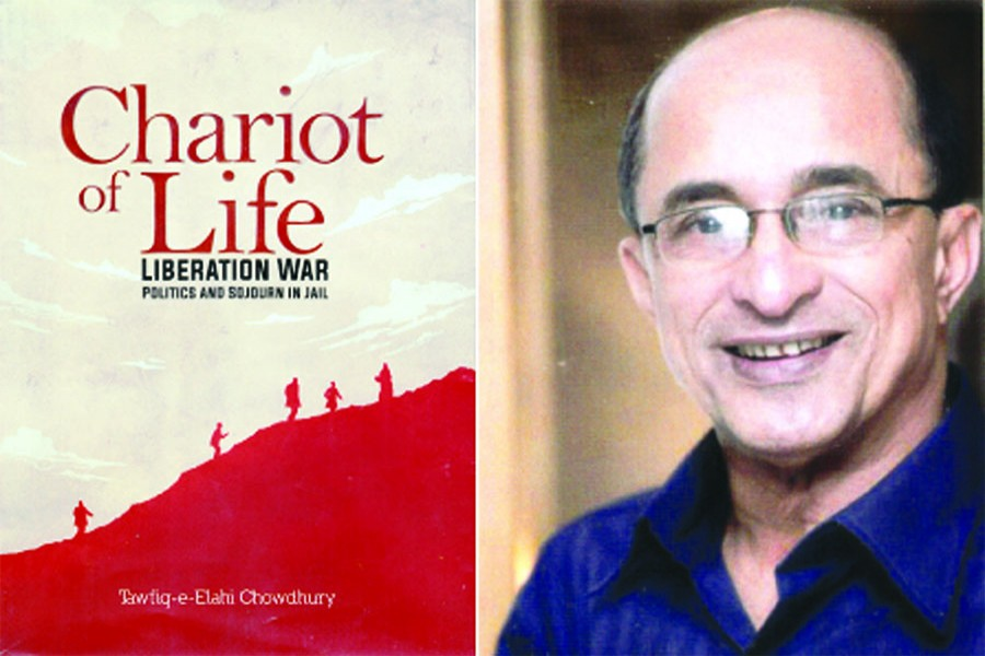 Chariot of Life: Liberation War, Politics and Sojourn in Jail By Tawfiq-e-Elahi Chowdhury Bir Bikram Publisher: Penguin Random House 2019/Shrabon Prokashani 2018